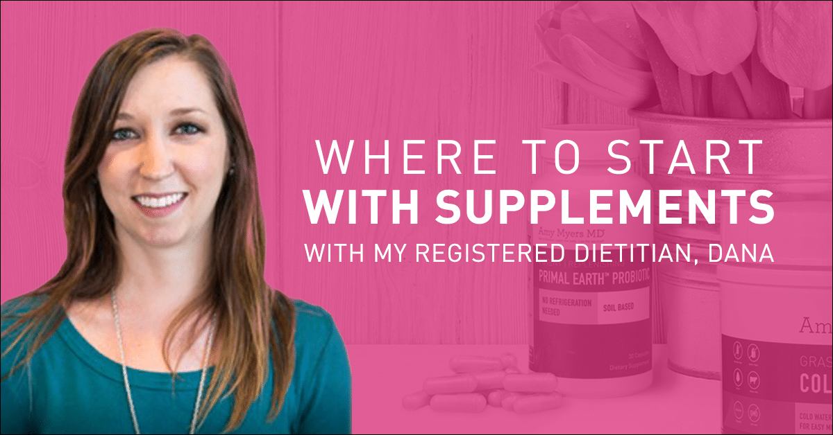 Which Are The Best Supplements For Me? - Picture of Dana, Registered Dietician - Featured Image - Amy Myers MD