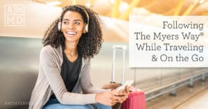 Following The Myers Way® While Traveling & On the Go