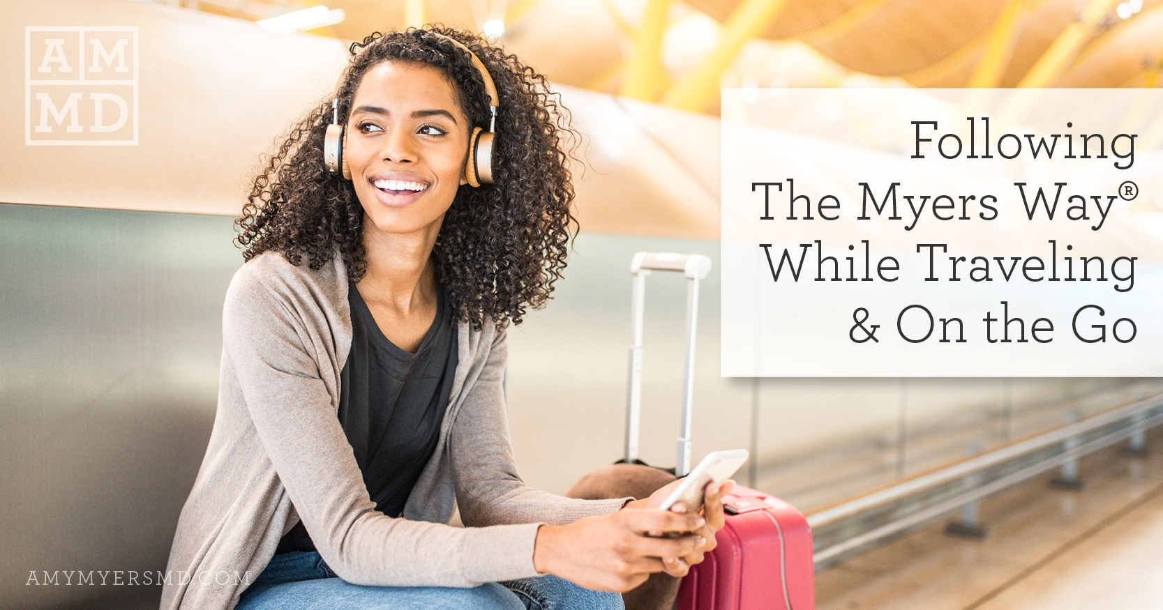 Following The Myers Way® While Traveling & On the Go - A Woman Sitting in the Airport - Featured Image - Amy Myers MD