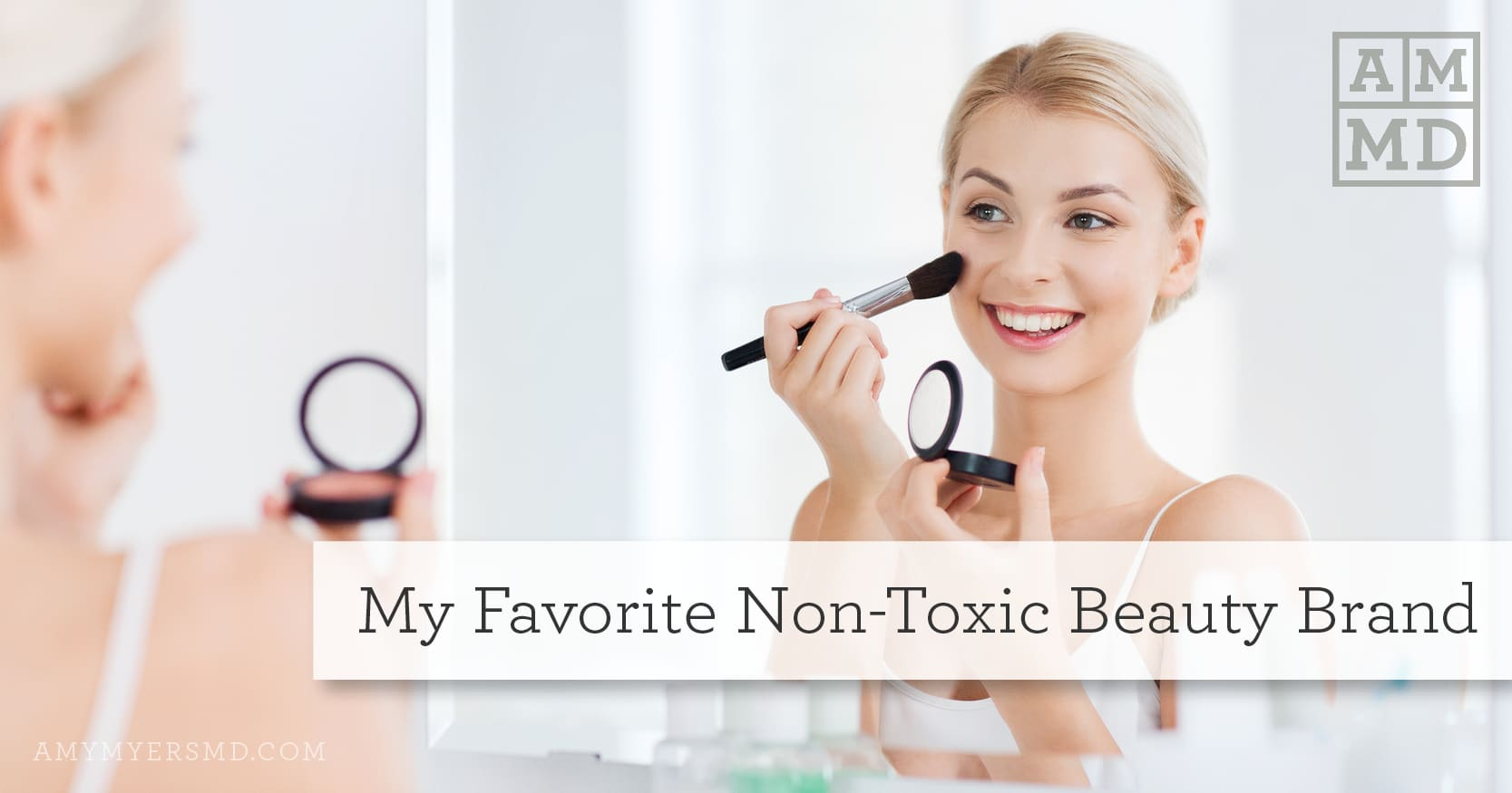 My Favorite Non-Toxic Beauty Brand - Woman putting on makeup - Featured Image - Amy Myers MD