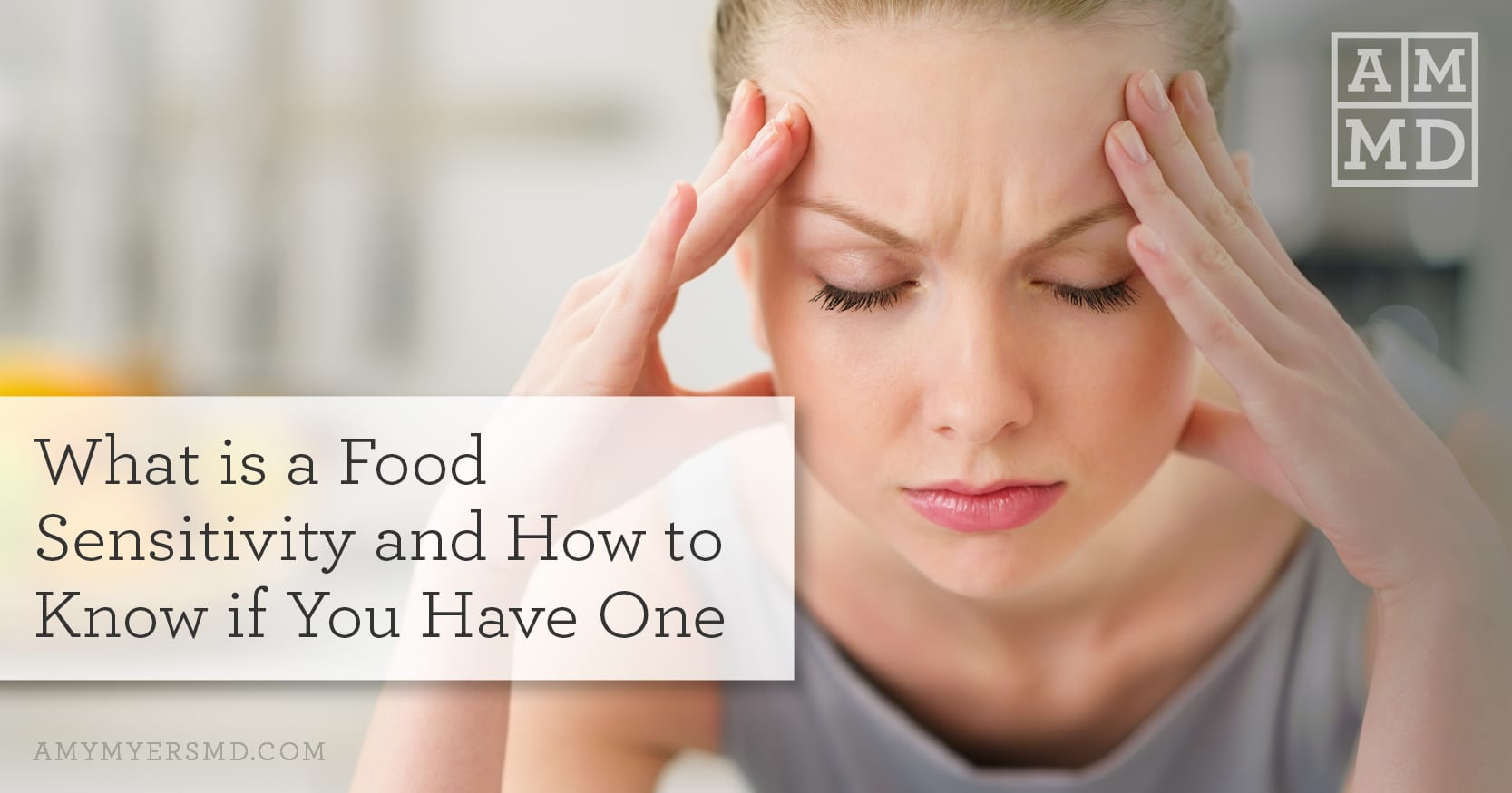 What is a Food Sensitivity - Woman with a headache - Featured Image - Amy Myers MD