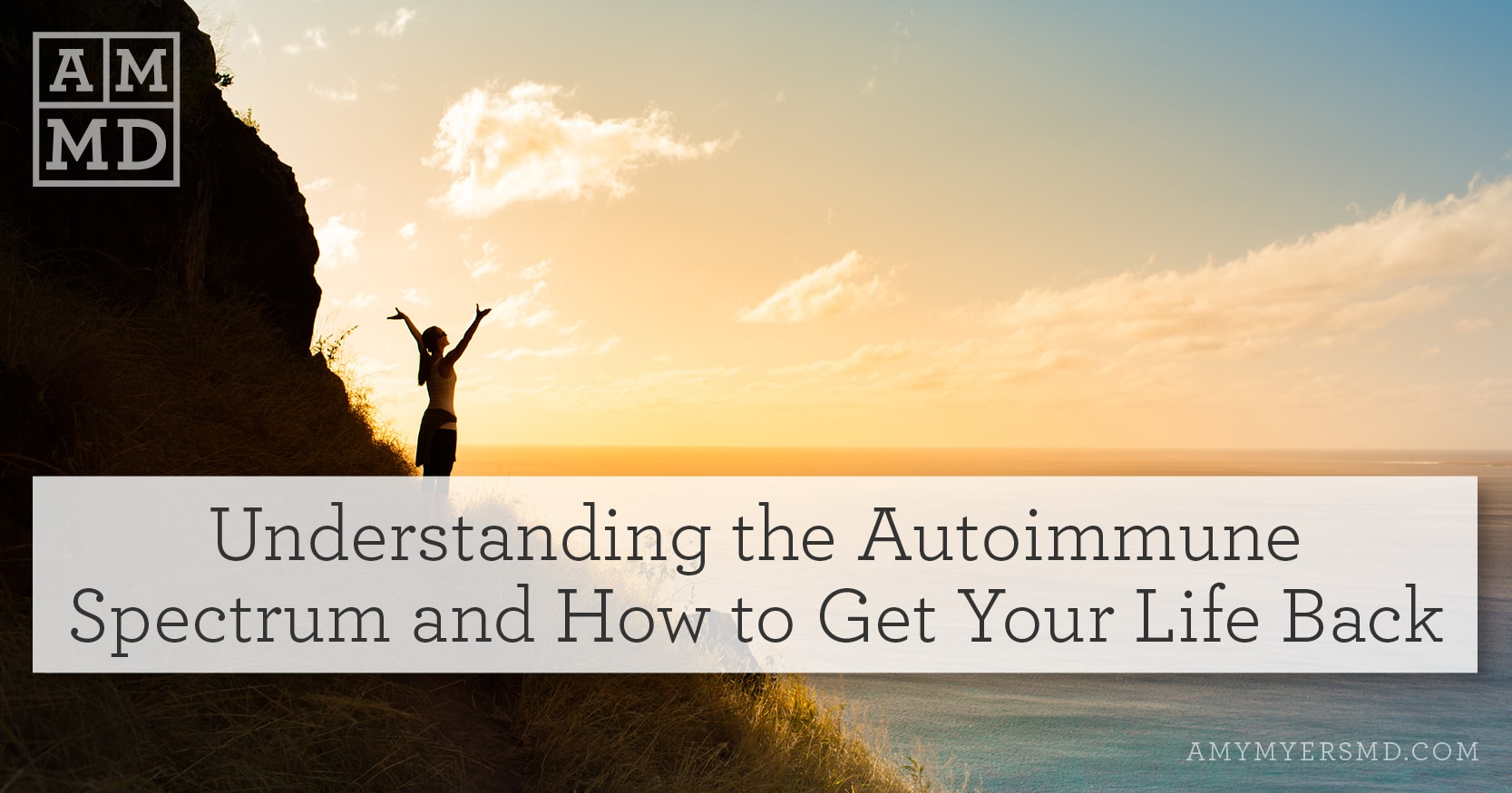 Understanding The Autoimmune Spectrum and How to Get Your Life Back - A Woman Overlooking the Ocean - Featured Image - Amy Myers MD