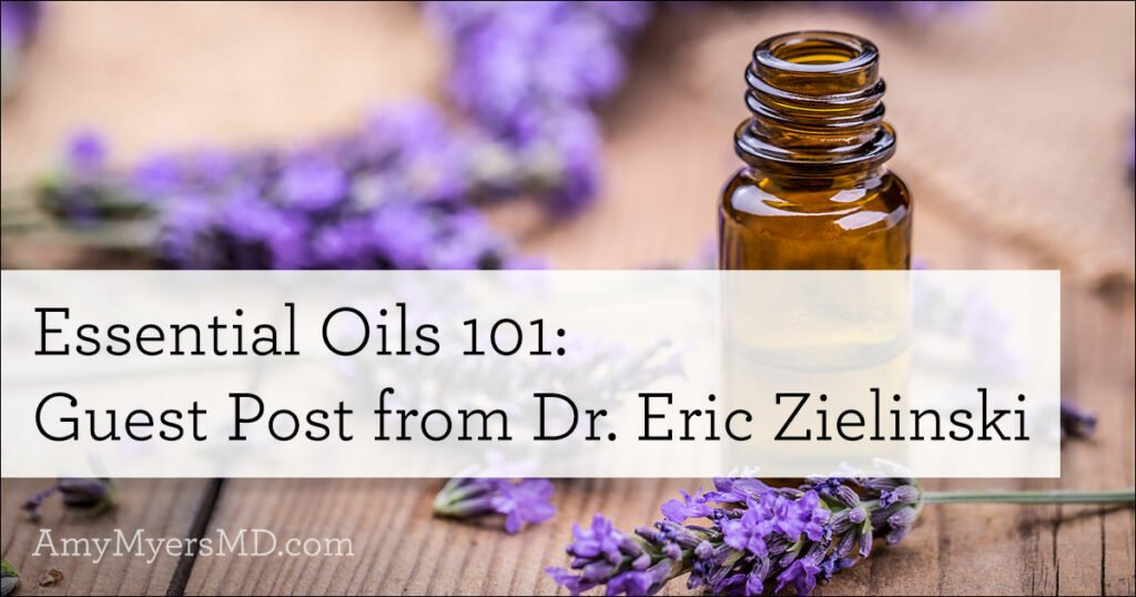 Essential Oils 101 – Guest Post from Dr. Eric Zielinski