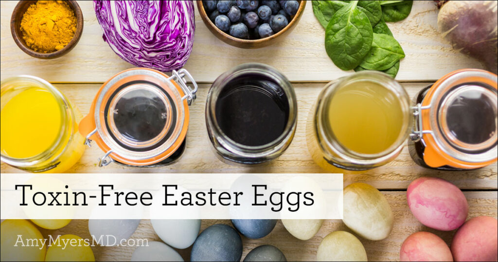 Toxin free easter eggs amy myers md can you believe that easter is just around the corner easter is a wonderful time for gathering the family together sharing a warm meal and of course negle Images