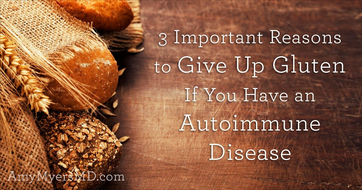 3 Important Reasons to Give Up Gluten if You Have an