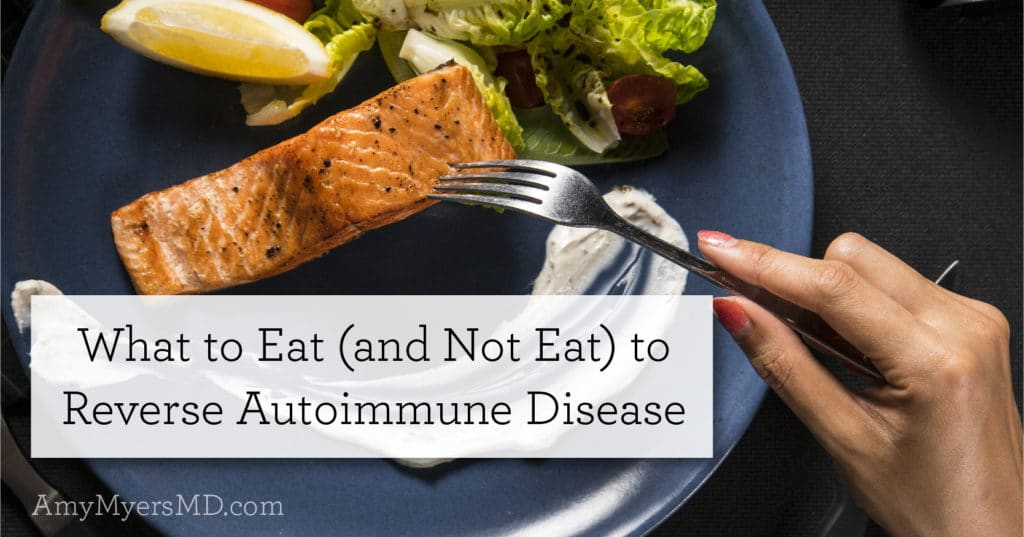 what to eat and not eat to reverse autoimmune disease amy myers md