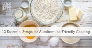 12 Essential Swaps for Autoimmune-Friendly Cooking