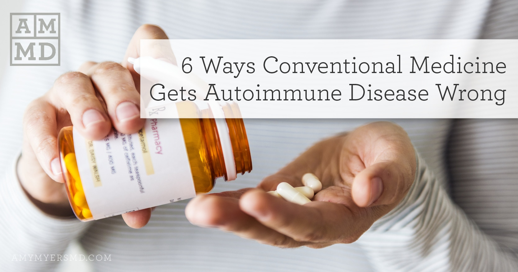 Conventional Medicine Gets Autoimmune Disease Wrong - 6 Ways - Featured Image - Woman taking pills - Amy Myers MD