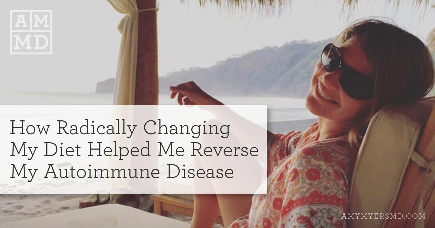 How Radically Changing My Diet Helped Me Reverse My Autoimmune Disease - Dr. Myers at the Beach - Featured Image - Amy Myers MD