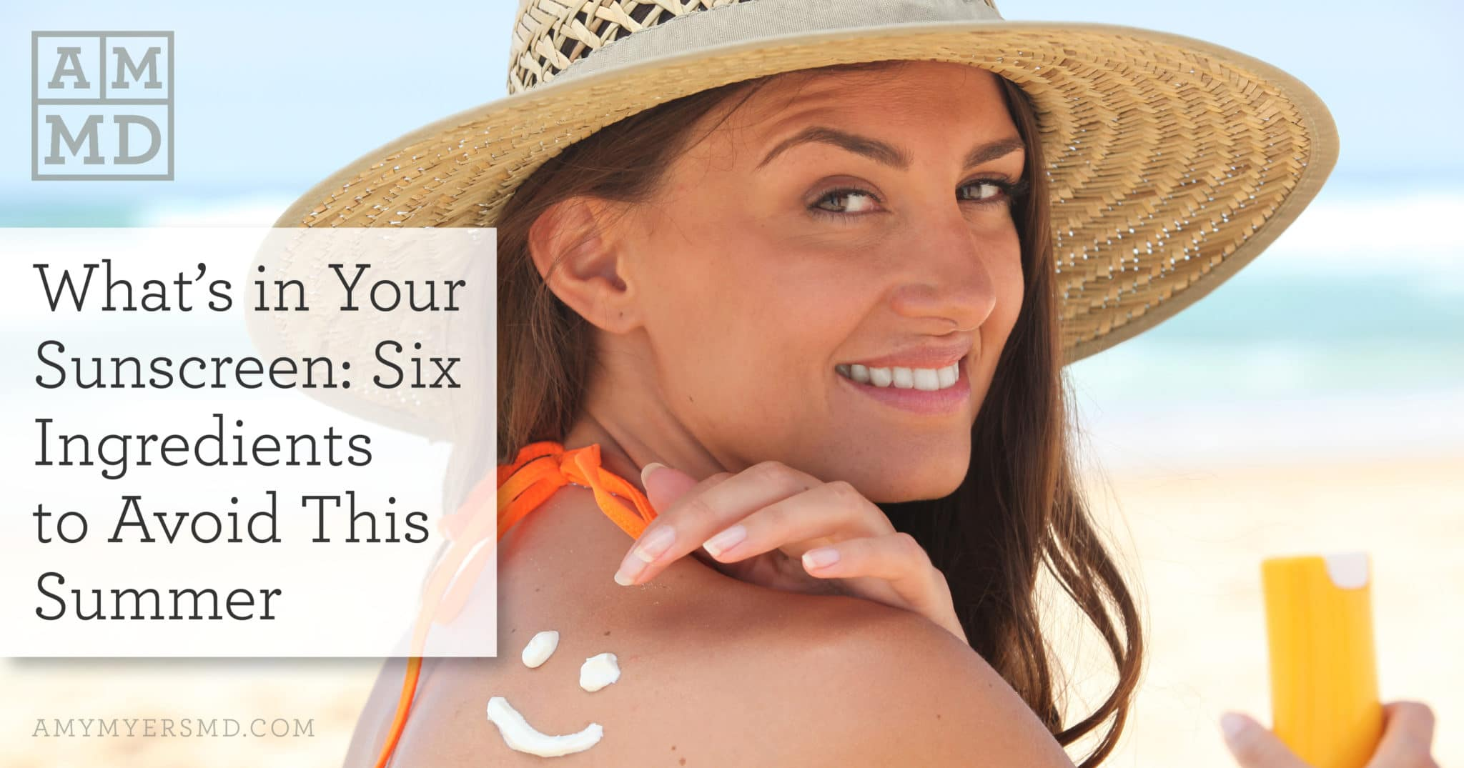 What's in Your Sunscreen: Six Ingredients to Avoid This Summer - A Woman Applying Sunscreeen - Featured Image - Amy Myers MD