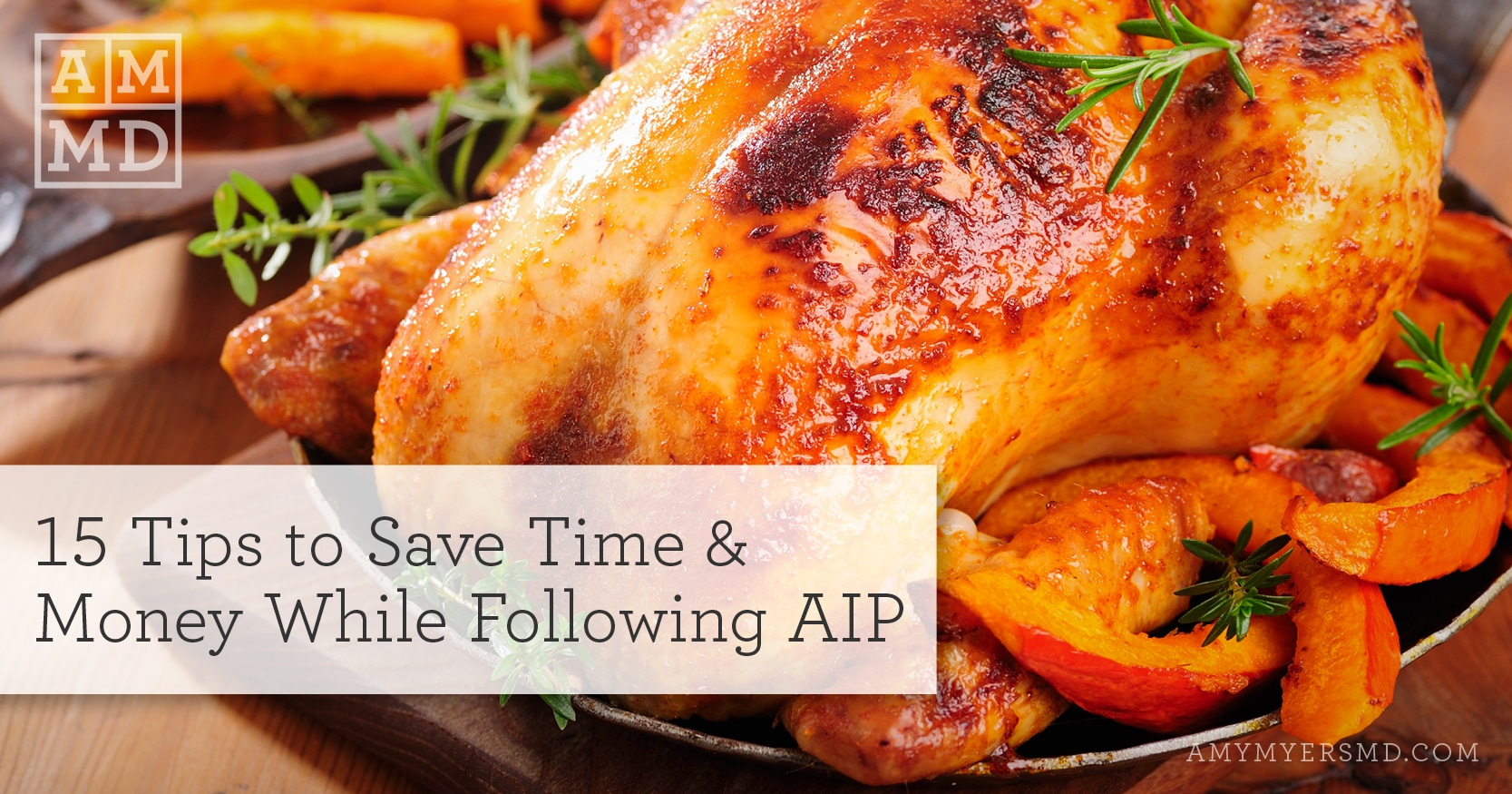 15 Tips to Save Time & Money While Following AIP - A Cooked Chicken - Featured Image - Amy Myers MD