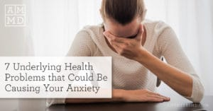 7 Underlying Health Problems that Could Be Causing Your Anxiety