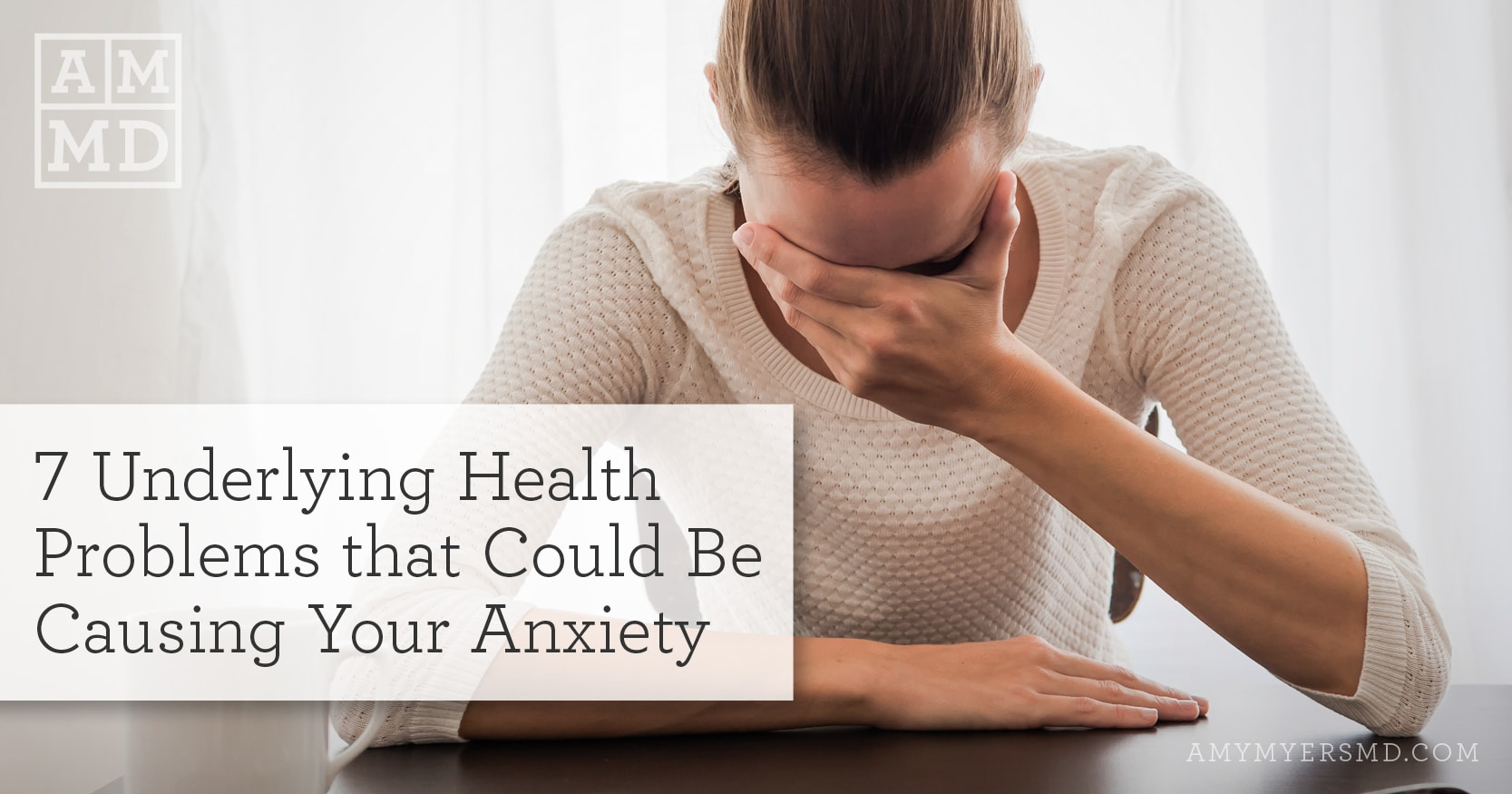 Underlying Health Problems that Could Be Causing Your Anxiety - Amy Myers MD
