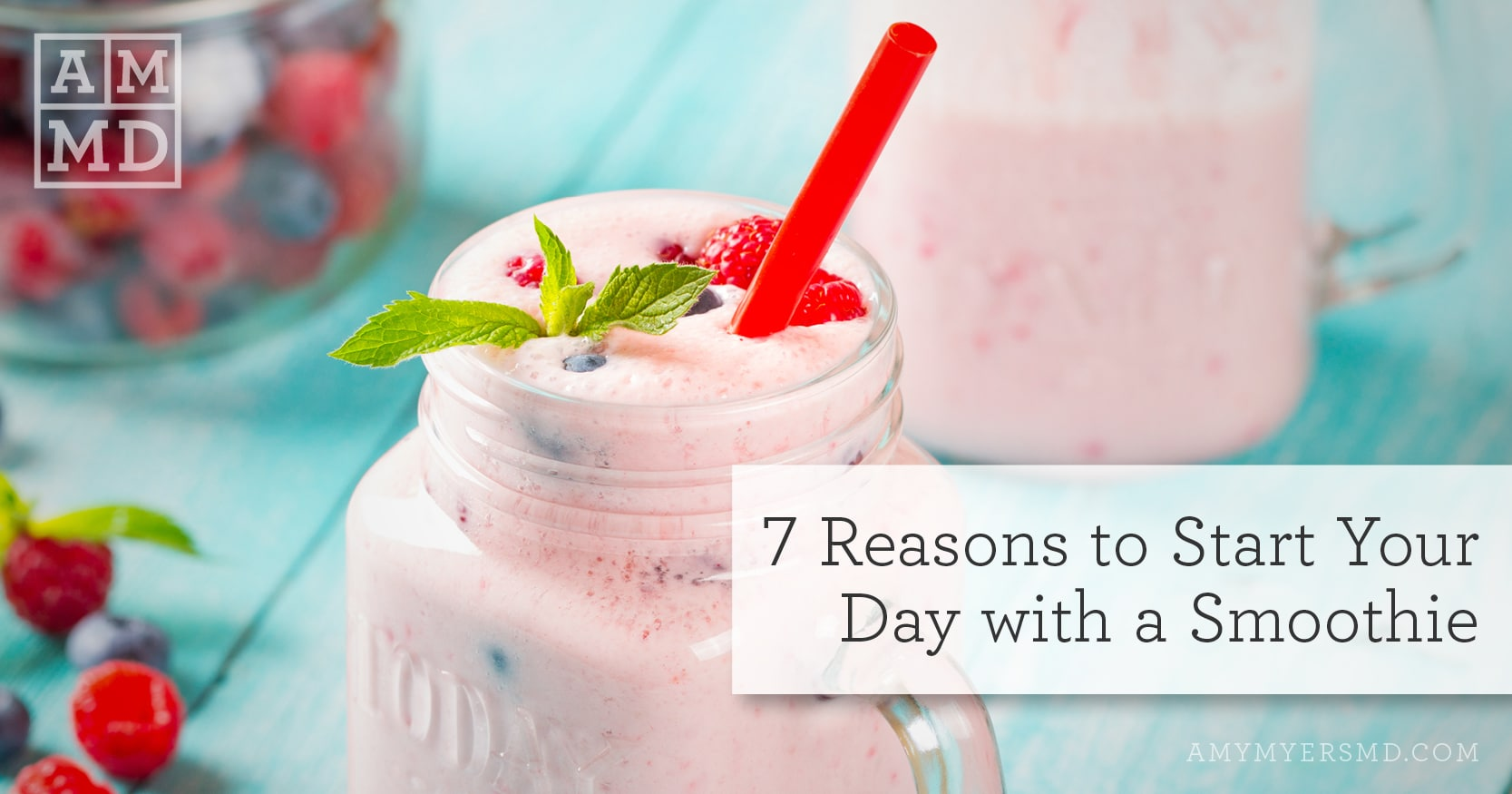 7 Reasons to Start Your Day with a Smoothie - Featured Image - Amy Myers MD