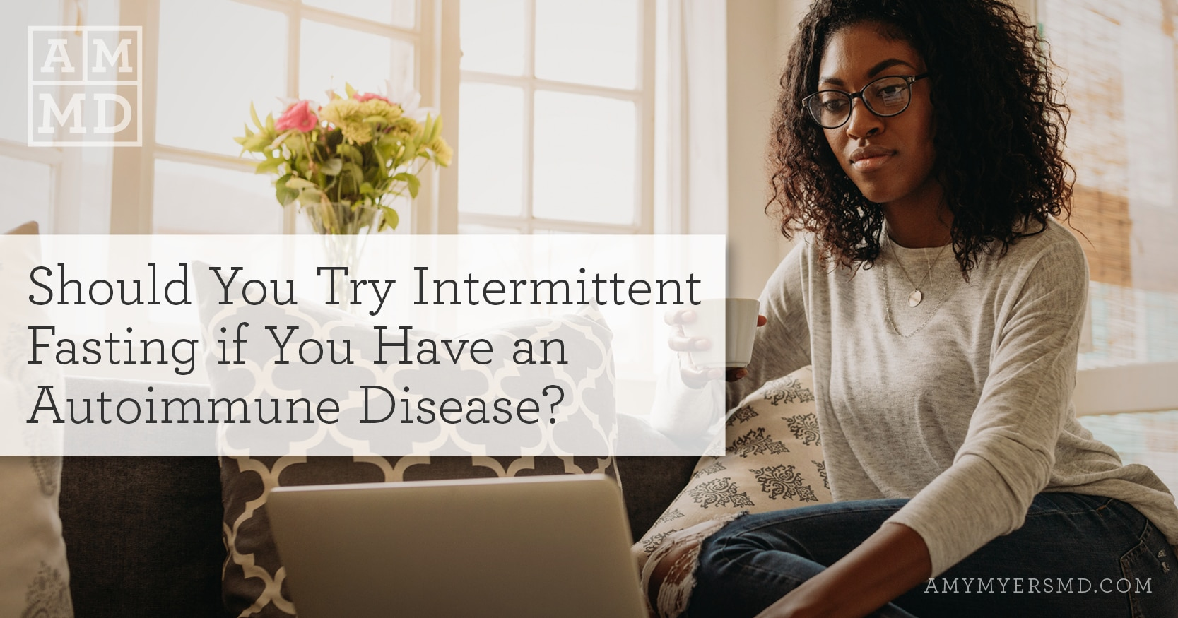 Should You Try Intermittent Fasting if You Have an Autoimmune Disease? - A Woman with a Laptop Computer - Featured Image - Amy Myers MD