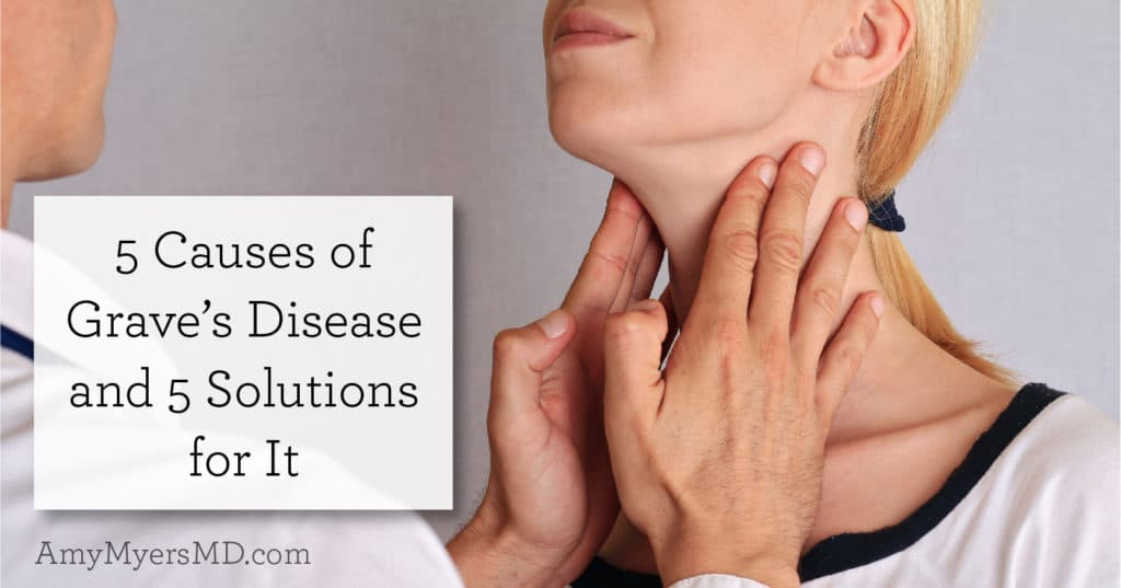 5 Causes of Graves' Disease and 5 Solutions for It - Amy Myers MD