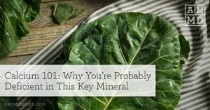 Calcium 101: Why You're Probably Deficient in This Key Mineral