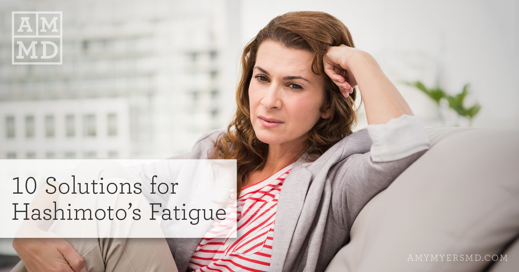 10 Solutions for Hashimoto's Fatigue - Woman Sitting and Thinking - Amy Myers MD