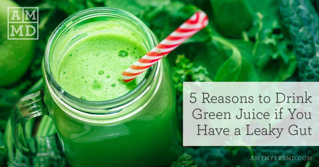 5 Reasons to Drink Green Juice if You Have a Leaky Gut