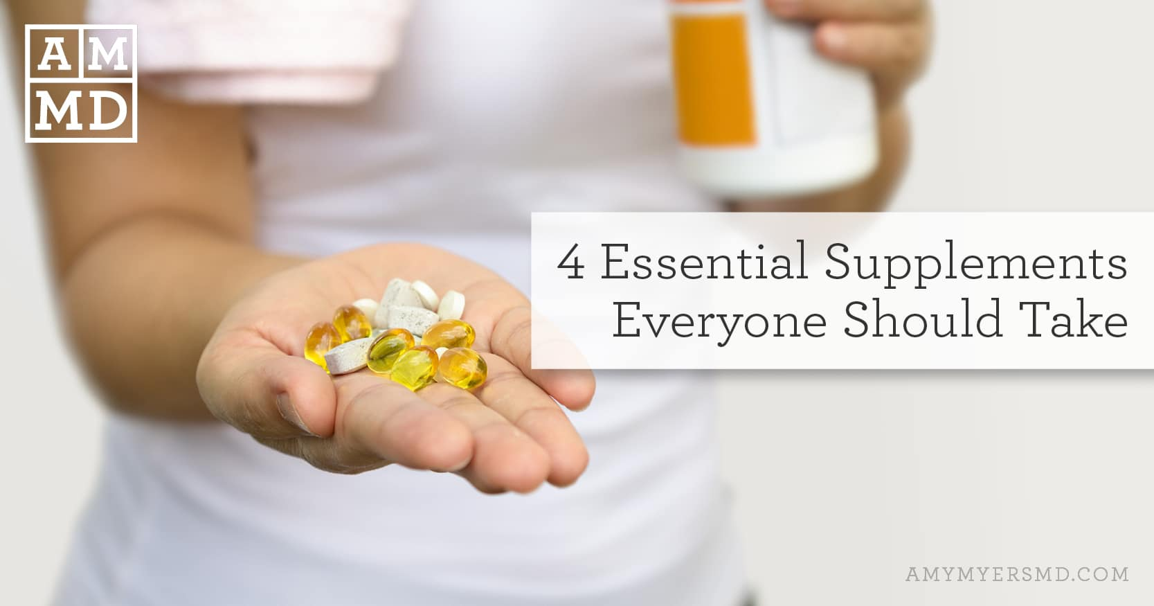 4 Essential Supplements Everyone Should Take - Featured Image - Amy Myers MD