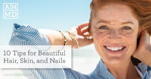 10 Tips for Beautiful Hair, Skin, and Nails