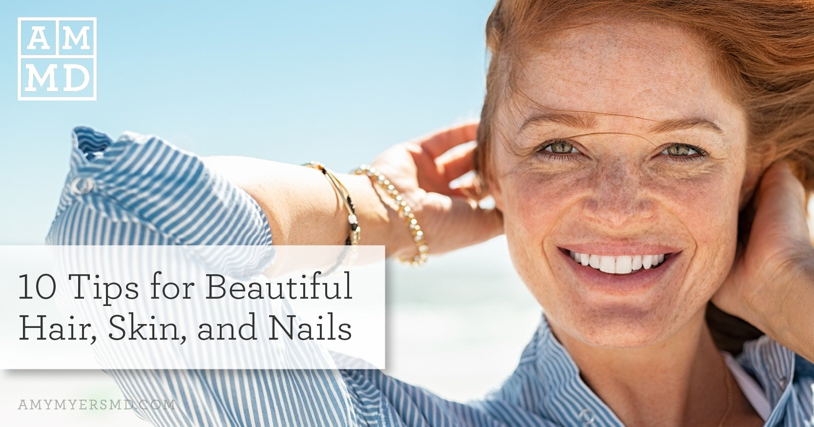 Tips for Beautiful Hair, Skin, and Nails - Featured Image - Amy Myers MD