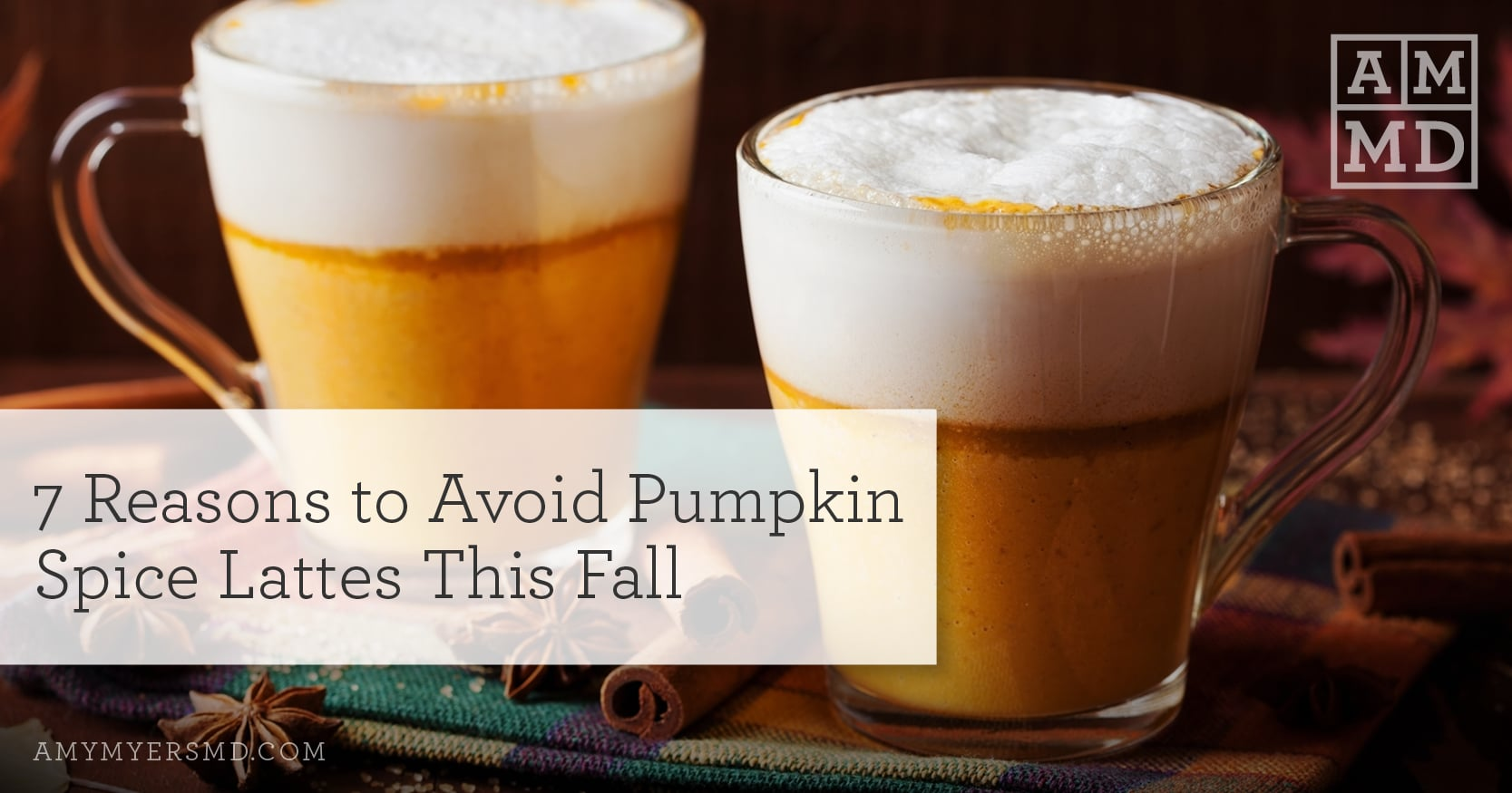 7 Reasons to Avoid Pumpkin Spice Lattes This Fall - Pumpkin Spice Lattes - Featured Image - Amy Myers MD
