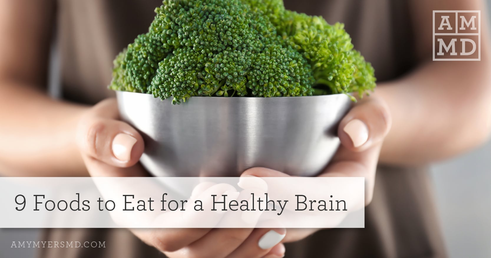 9 Foods to Eat for a Healthy Brain - A Woman holding a Bowl of Broccoli - Featured image - Amy Myers MD