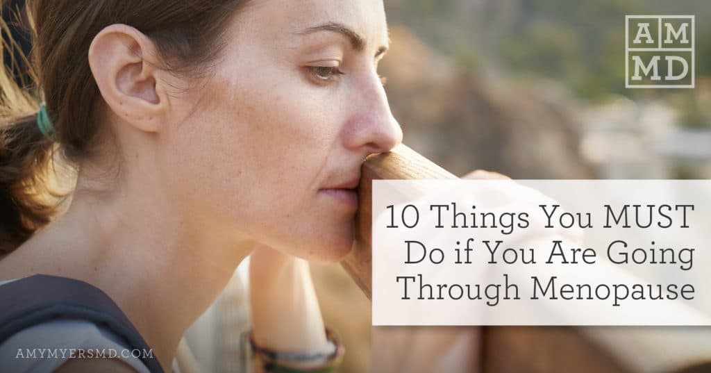 10 Things You MUST Do if You Are Going Through Menopause