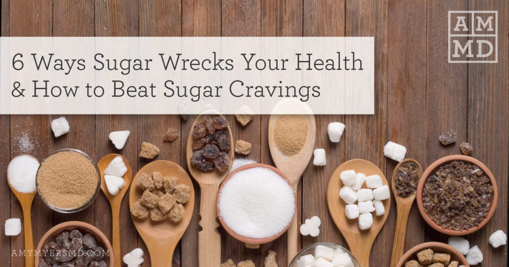 How to Beat Sugar Cravings – 6 Ways Sugar Wrecks Your Health