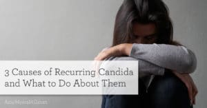 3 causes of recurring candida overgrowth