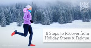 6 Steps to Recover from Holiday Stress and Fatigue