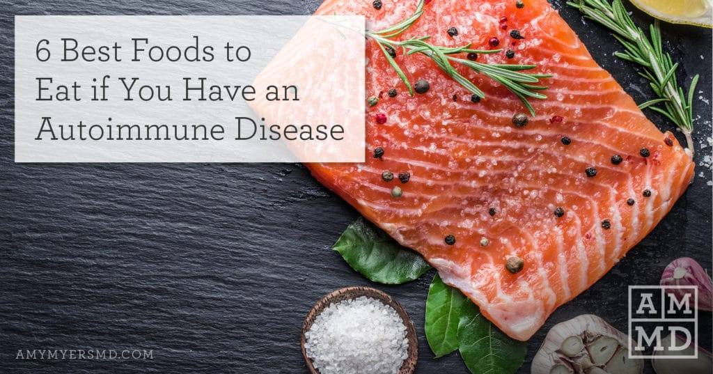 6 Best Foods to Eat if You Have an Autoimmune Disease