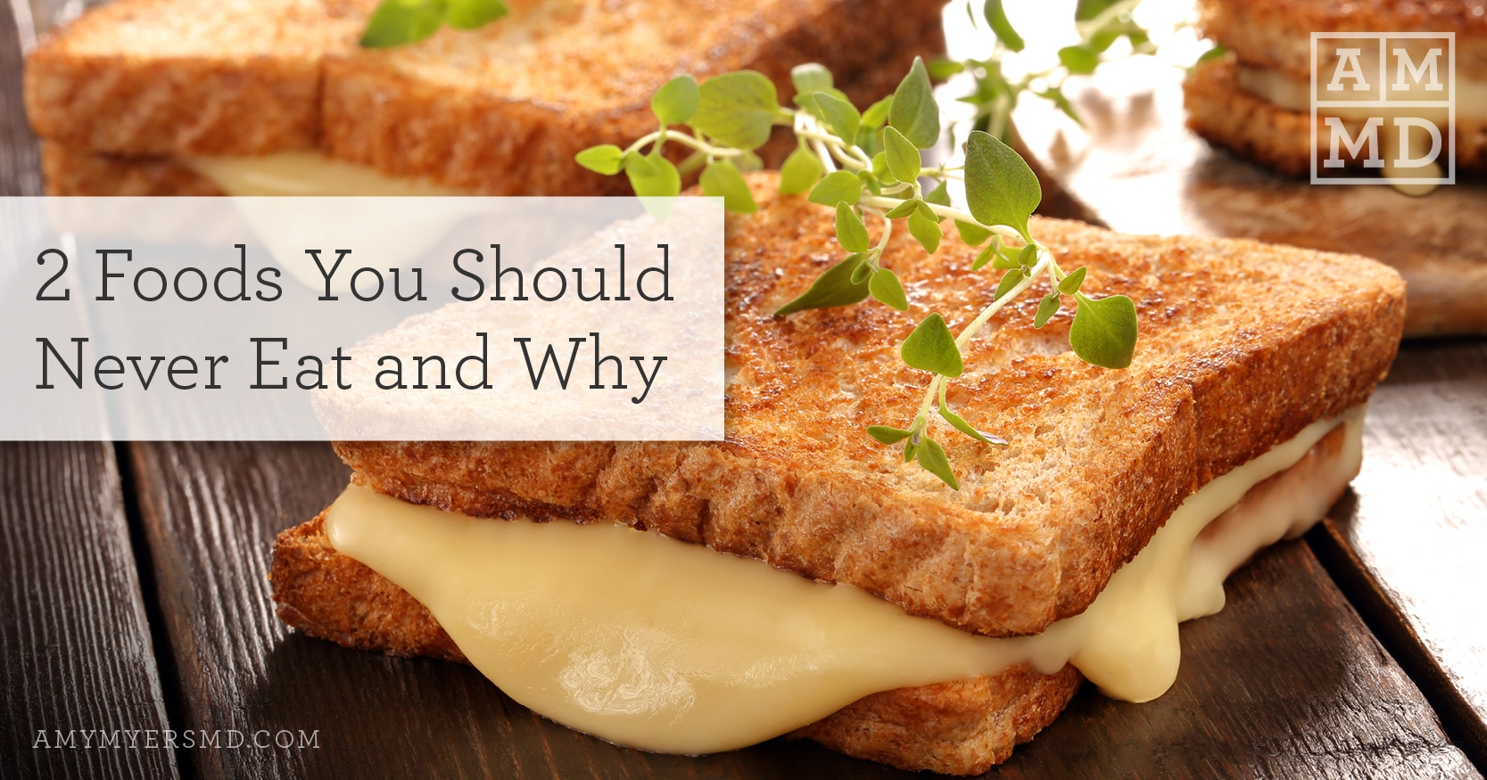 2 Foods You Should Never Eat and Why - Amy Myers MD