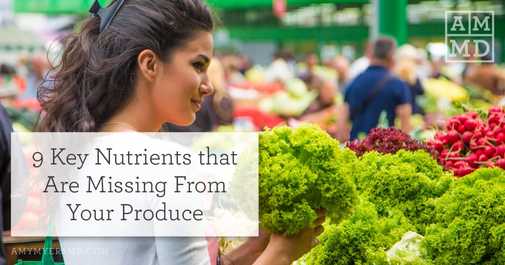 9 Key Nutrients that Are Missing From Your Produce