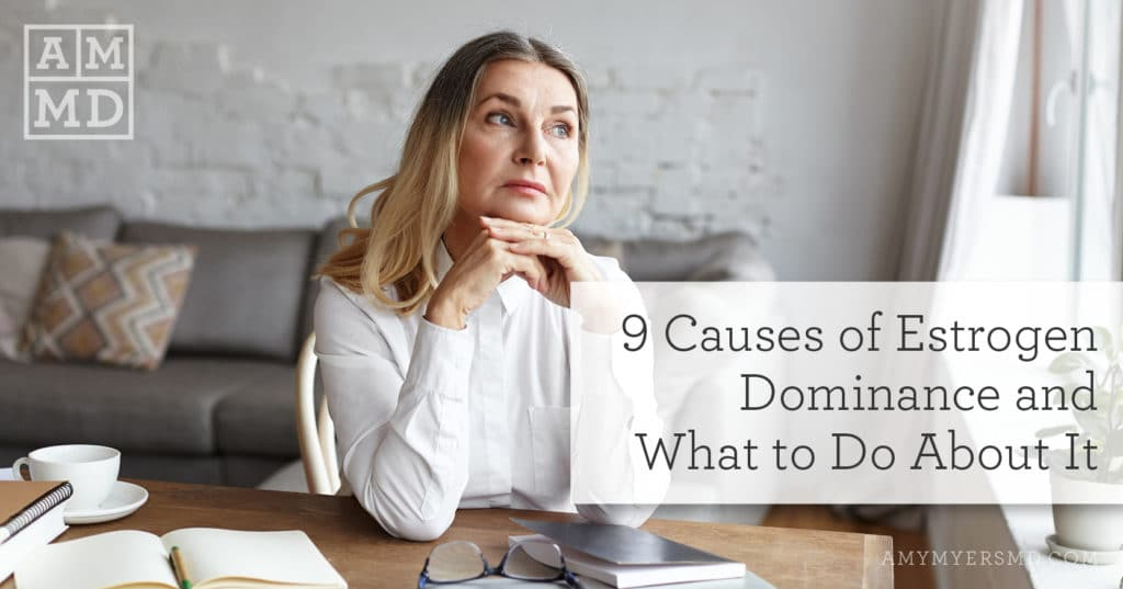 Estrogen Dominance: 9 Causes and What to Do About It