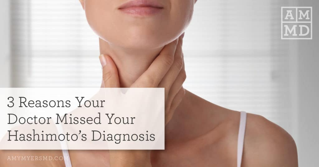 3 Reasons Your Doctor Missed Your Hashimoto's Diagnosis