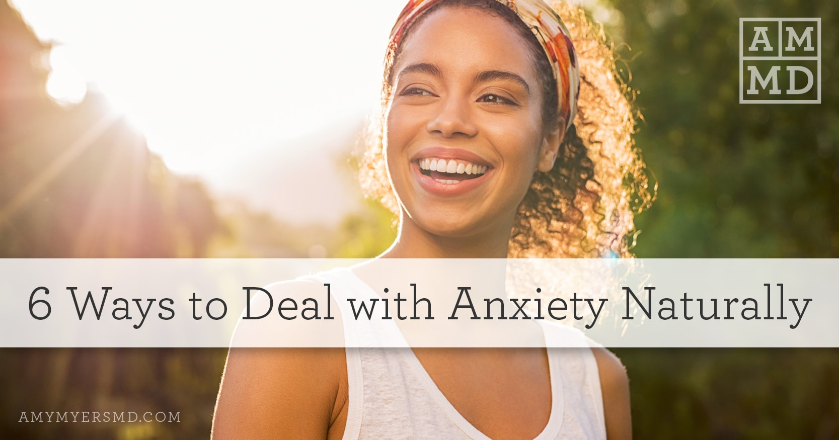 6 Ways to Deal with Anxiety Naturally - A Woman Smiling - Featured Image - Amy Myers MD