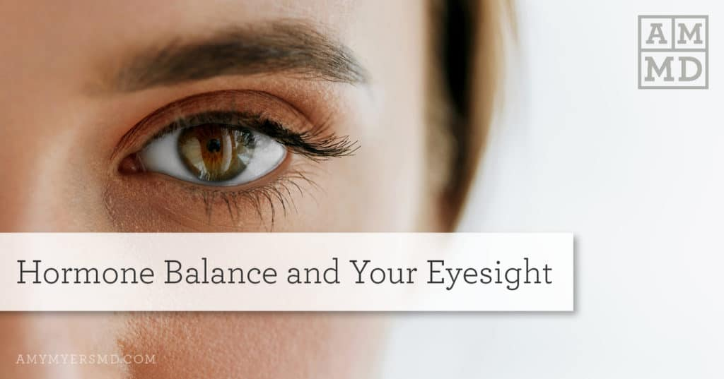 Hormone Balance and Your Eyesight