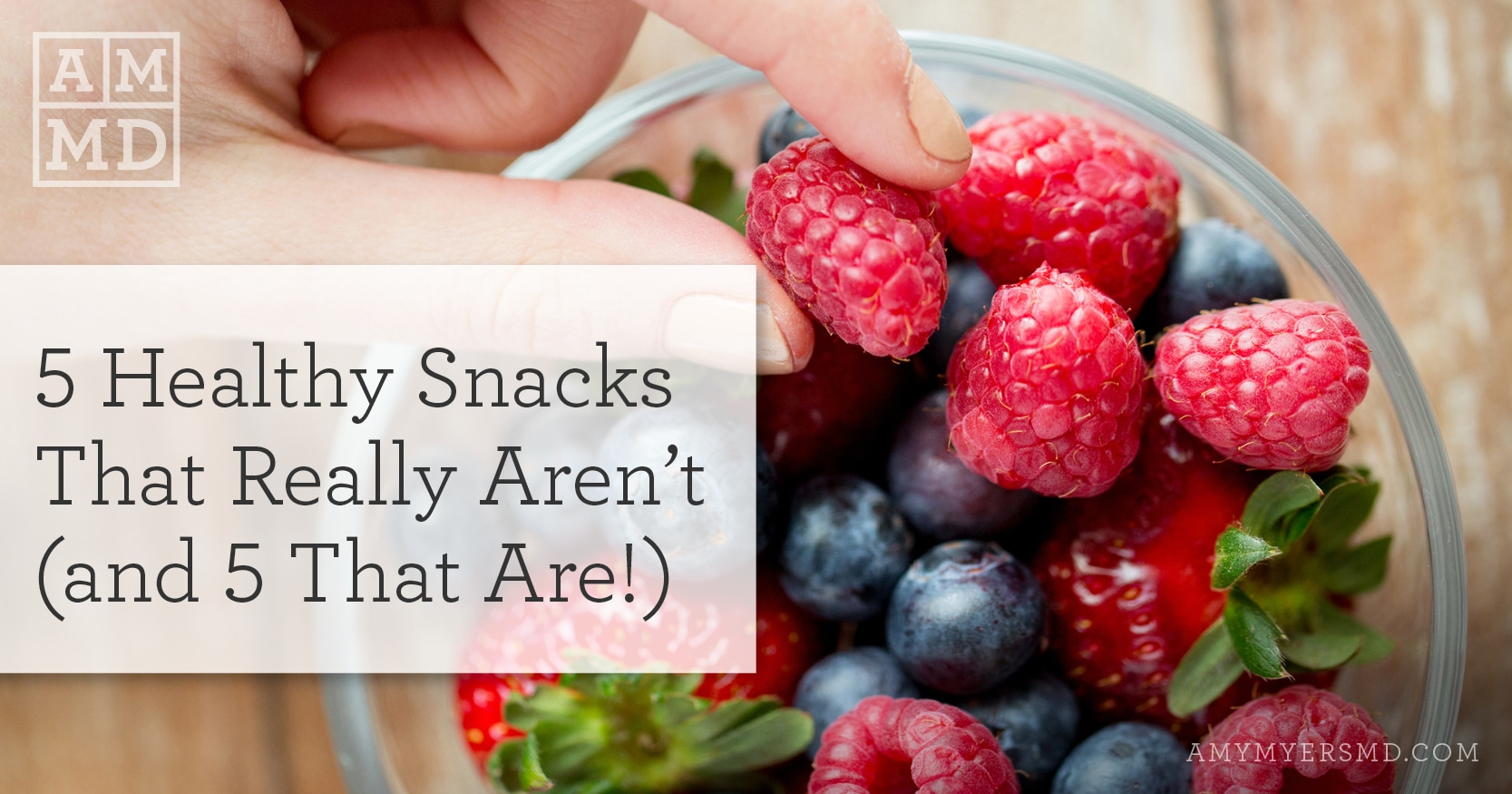 5 healthy snacks that really aren't - Bowl of Berries - Featured image - Amy Myers MD