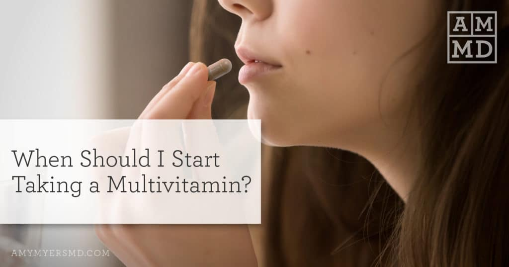 When Should I Start Taking a Multivitamin?