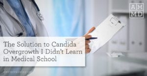 The Solution to Candida Overgrowth I Didn't Learn in Medical School