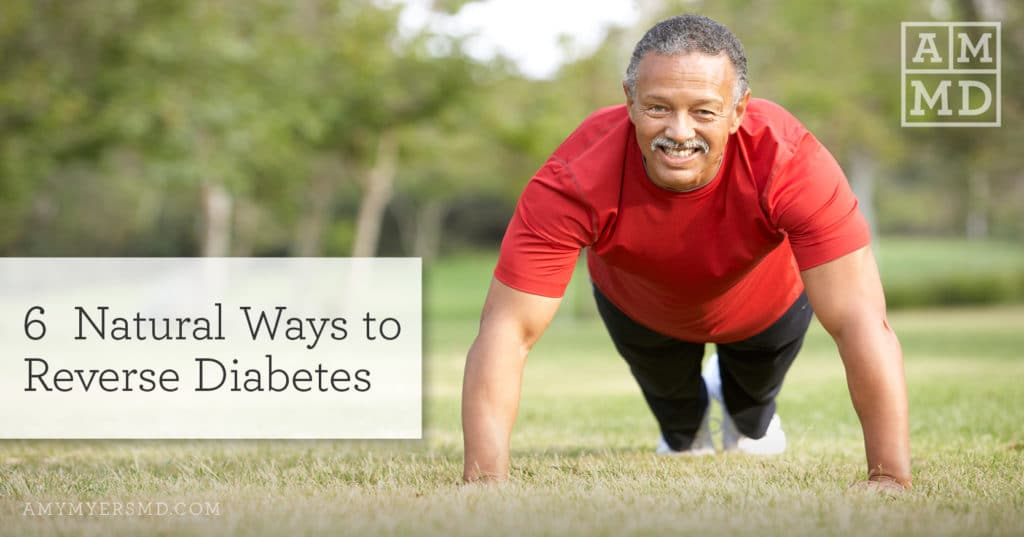 6 Natural Ways to Reverse Diabetes Symptoms
