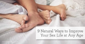 9 Natural Ways to Improve Your Sex Life at Any Age