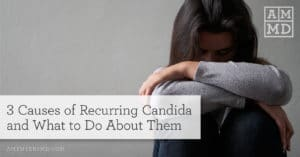 3 Causes of Recurring Candida and What to Do About Them