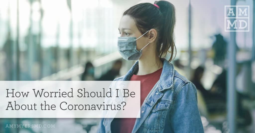 How Worried Should I Be About the Coronavirus? - Woman Wearing a Face Mask - Amy Myers MD