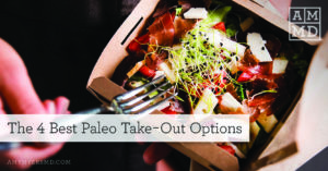 Paleo Takeout – The 4 Best Options