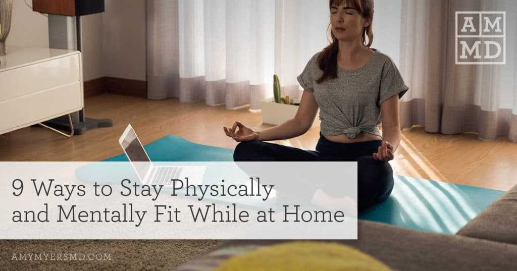 9 Ways to Stay Physically and Mentally Fit While at Home - A Woman Meditating - Featured Image - Amy Myers MD