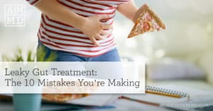 Leaky Gut Treatment: The 10 Mistakes You're Making