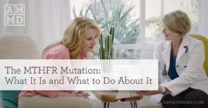 The MTHFR Mutation: What It Is and What to Do About It